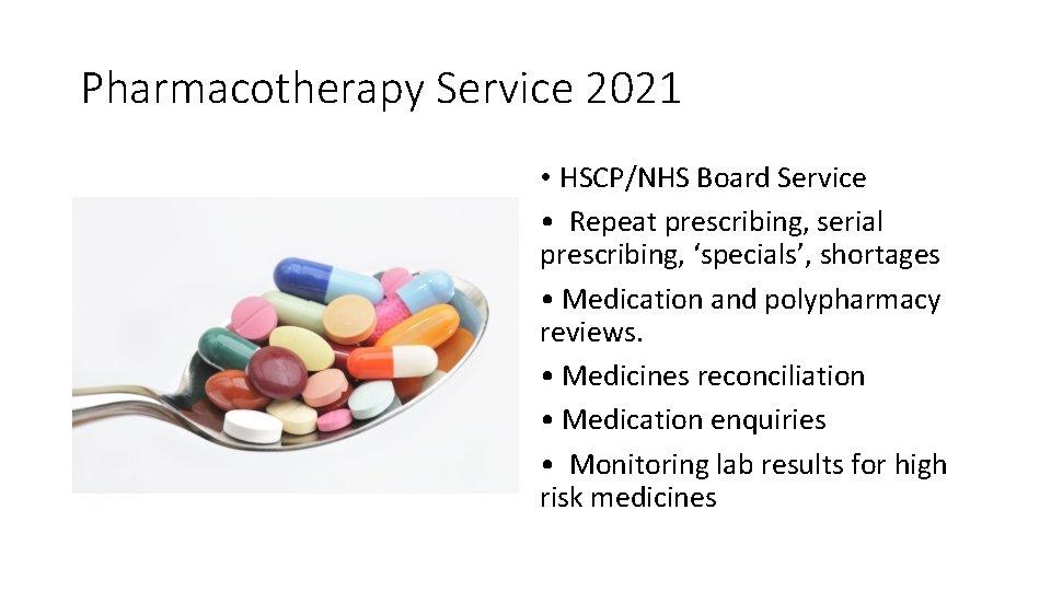 Pharmacotherapy Service 2021 • HSCP/NHS Board Service • Repeat prescribing, serial prescribing, 'specials', shortages