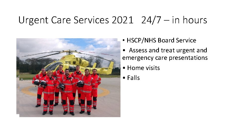 Urgent Care Services 2021 24/7 – in hours • HSCP/NHS Board Service • Assess