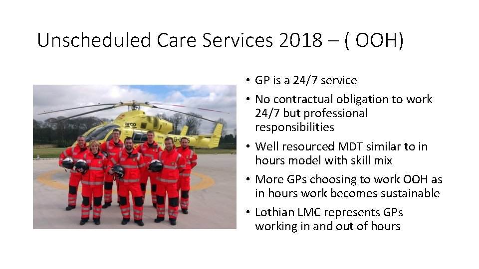 Unscheduled Care Services 2018 – ( OOH) • GP is a 24/7 service •