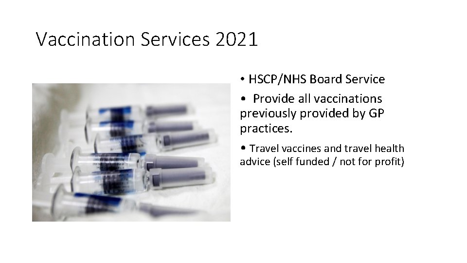 Vaccination Services 2021 • HSCP/NHS Board Service • Provide all vaccinations previously provided by