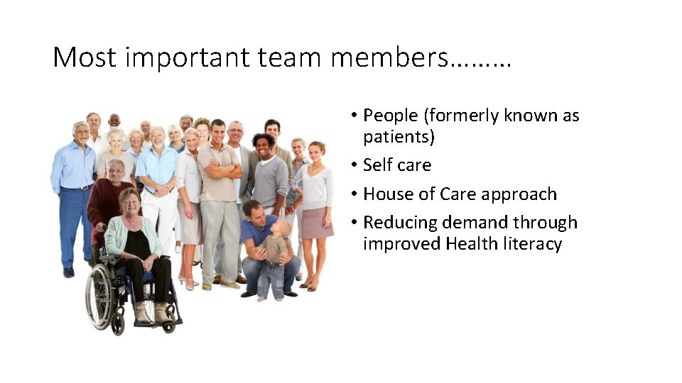 Most important team members……… • People (formerly known as patients) • Self care •