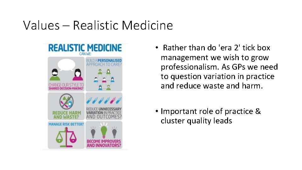 Values – Realistic Medicine • Rather than do 'era 2' tick box management we