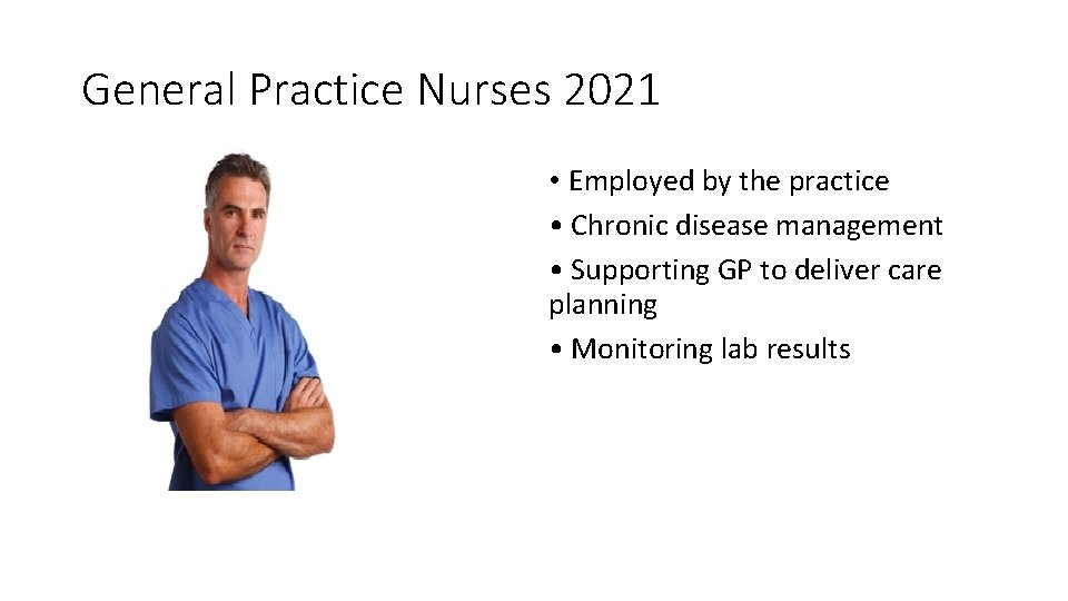 General Practice Nurses 2021 • Employed by the practice • Chronic disease management •