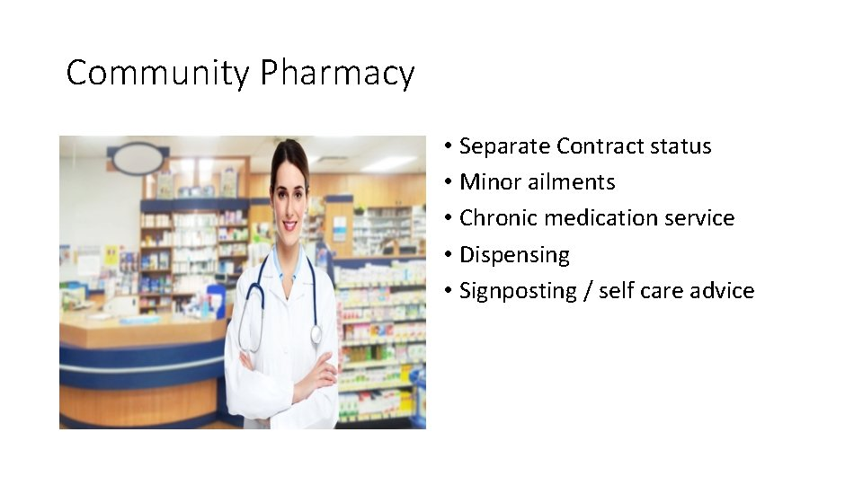 Community Pharmacy • Separate Contract status • Minor ailments • Chronic medication service •