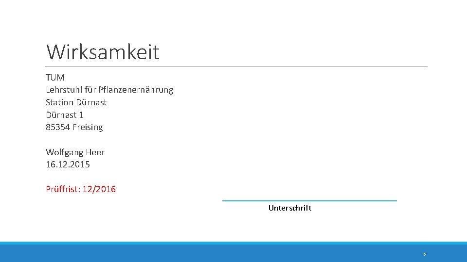 Wirksamkeit TUM Lehrstuhl für Pflanzenernährung Station Dürnast 1 85354 Freising Wolfgang Heer 16. 12.