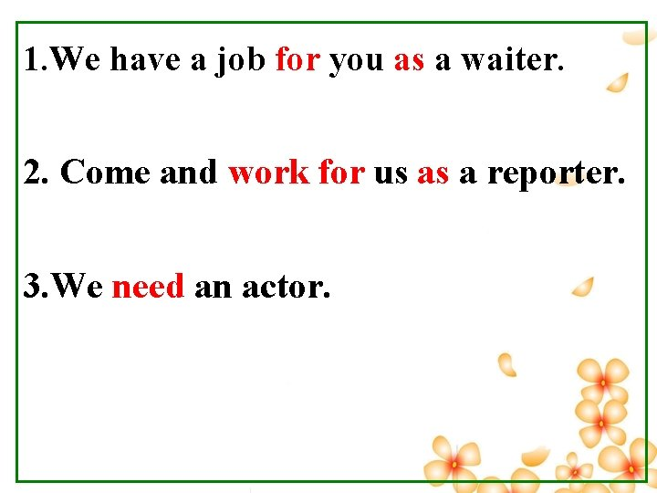 1. We have a job for you as a waiter. 2. Come and work
