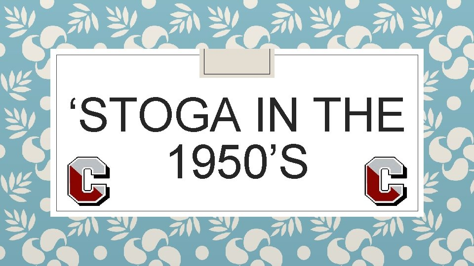 'STOGA IN THE 1950'S