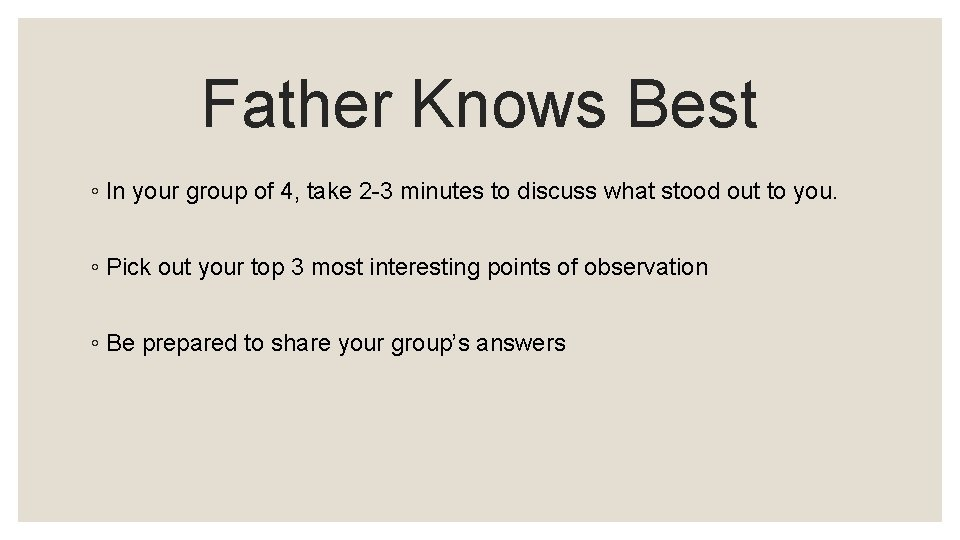 Father Knows Best ◦ In your group of 4, take 2 -3 minutes to