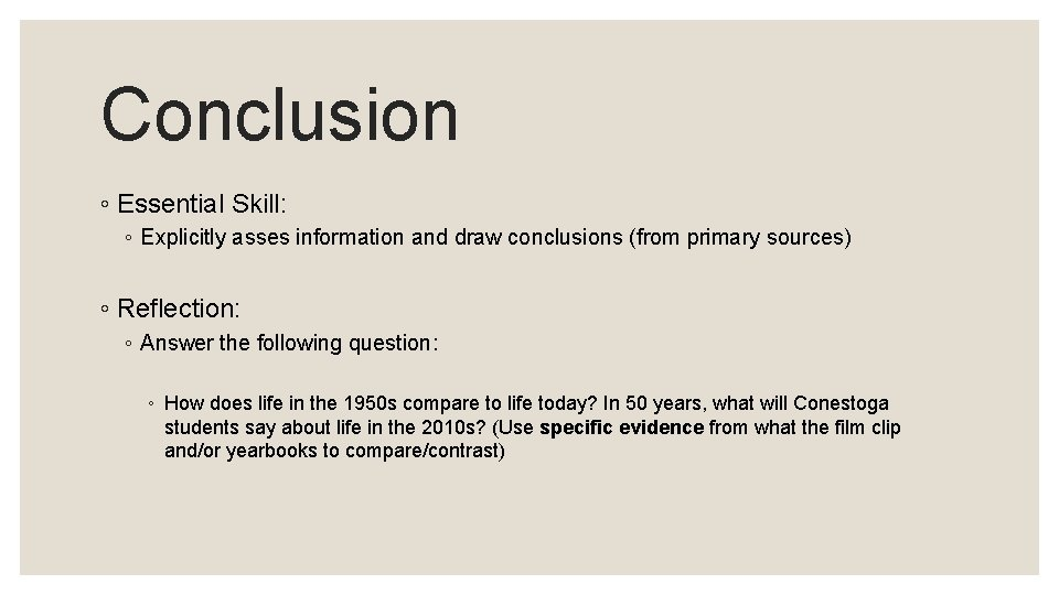 Conclusion ◦ Essential Skill: ◦ Explicitly asses information and draw conclusions (from primary sources)