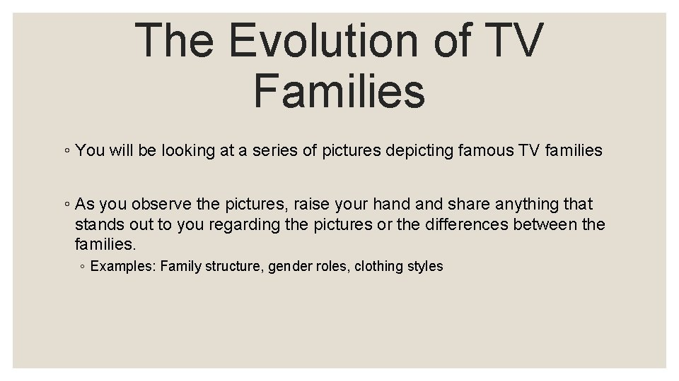 The Evolution of TV Families ◦ You will be looking at a series of