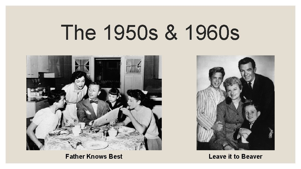 The 1950 s & 1960 s Father Knows Best Leave it to Beaver
