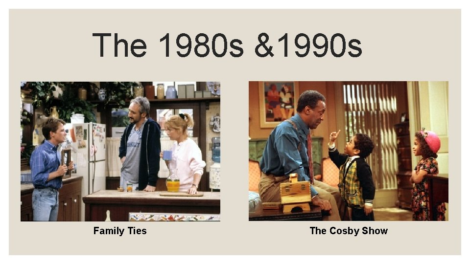 The 1980 s &1990 s Family Ties The Cosby Show