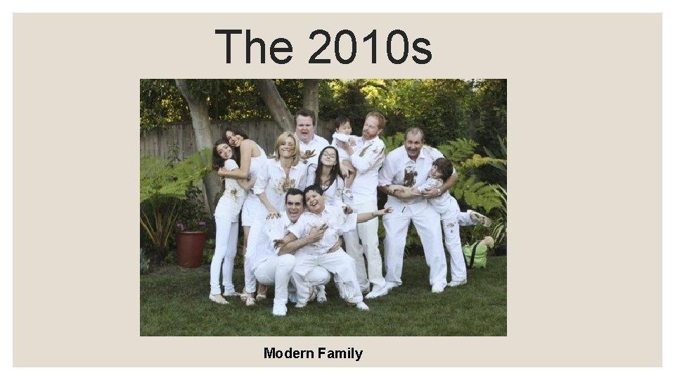 The 2010 s Modern Family