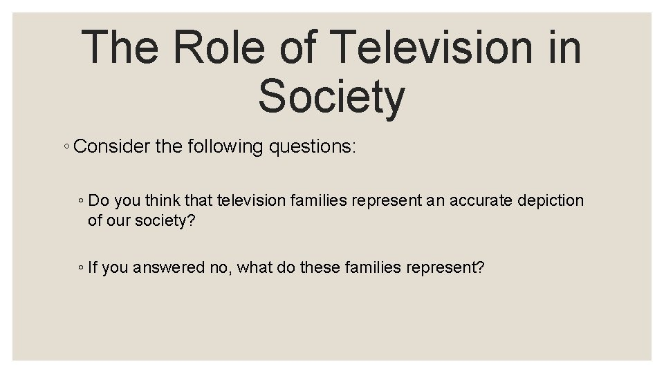 The Role of Television in Society ◦ Consider the following questions: ◦ Do you