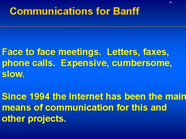 10 Communications for Banff Face to face meetings. Letters, faxes, phone calls. Expensive, cumbersome,