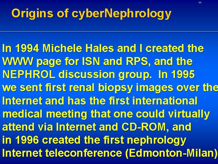 11 Origins of cyber. Nephrology In 1994 Michele Hales and I created the WWW