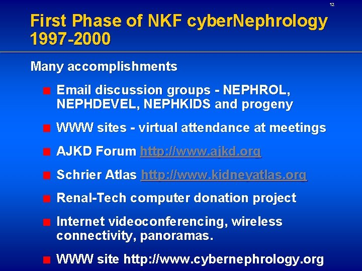 12 First Phase of NKF cyber. Nephrology 1997 -2000 Many accomplishments Email discussion groups