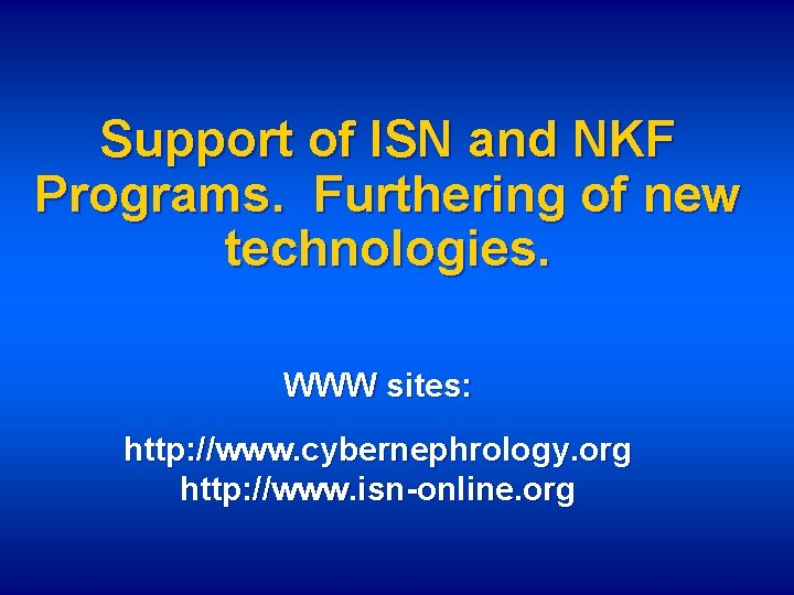 Support of ISN and NKF Programs. Furthering of new technologies. WWW sites: http: //www.