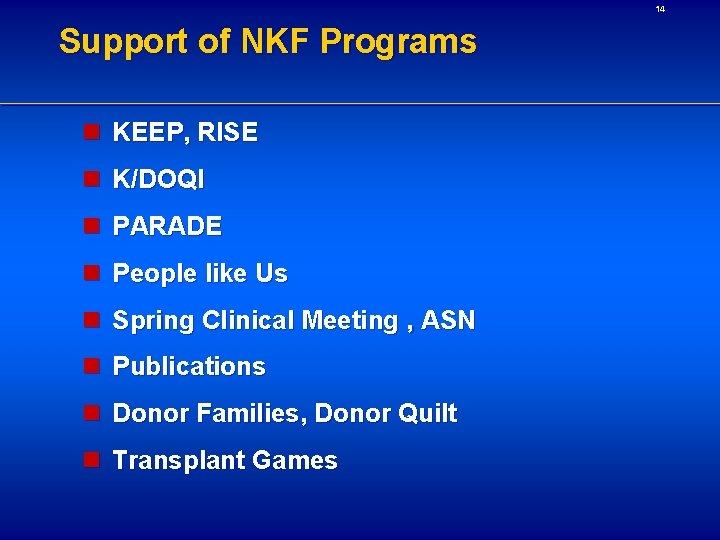 14 Support of NKF Programs n KEEP, RISE n K/DOQI n PARADE n People