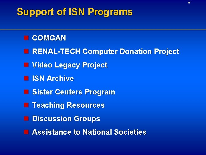 15 Support of ISN Programs n COMGAN n RENAL-TECH Computer Donation Project n Video