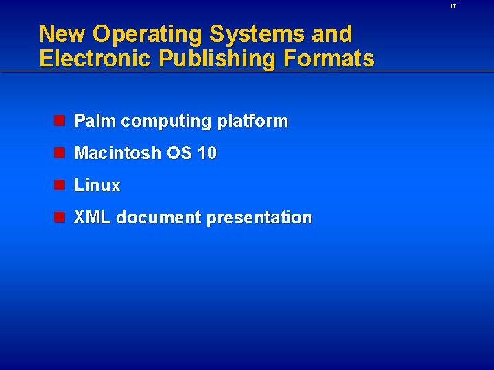 17 New Operating Systems and Electronic Publishing Formats n Palm computing platform n Macintosh