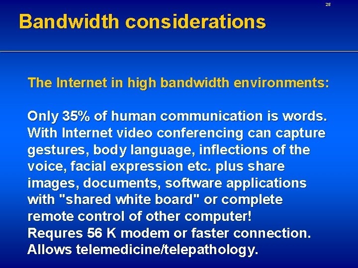25 Bandwidth considerations The Internet in high bandwidth environments: Only 35% of human communication