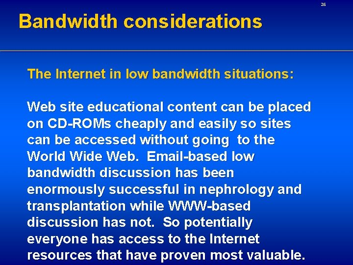 26 Bandwidth considerations The Internet in low bandwidth situations: Web site educational content can