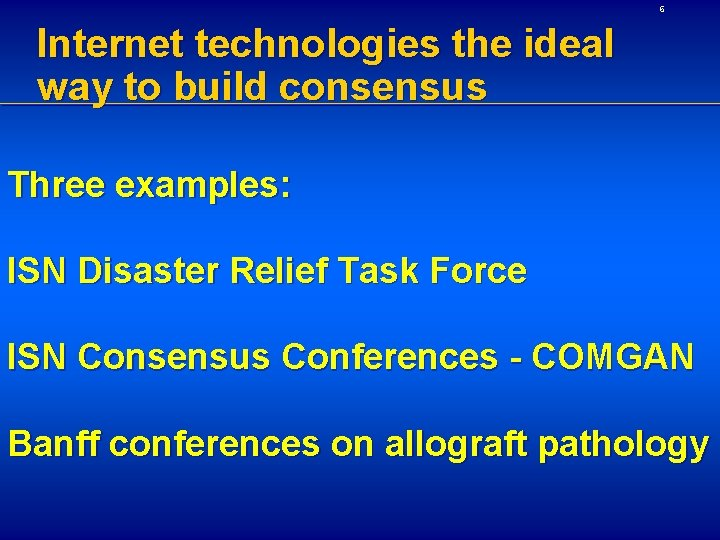 6 Internet technologies the ideal way to build consensus Three examples: ISN Disaster Relief