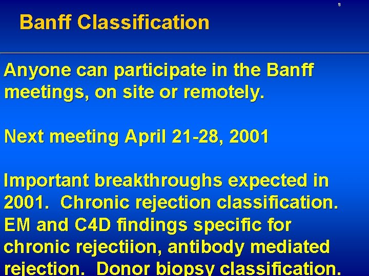 9 Banff Classification Anyone can participate in the Banff meetings, on site or remotely.