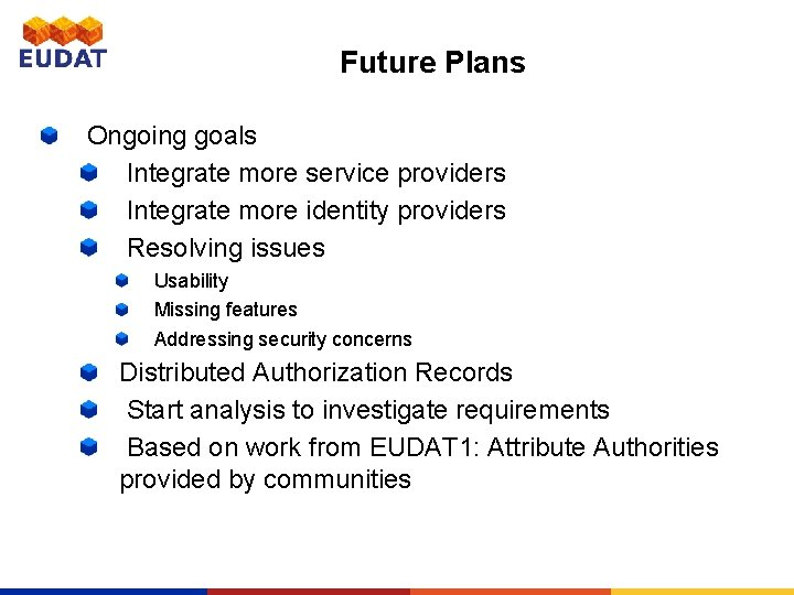 Future Plans Ongoing goals Integrate more service providers Integrate more identity providers Resolving issues