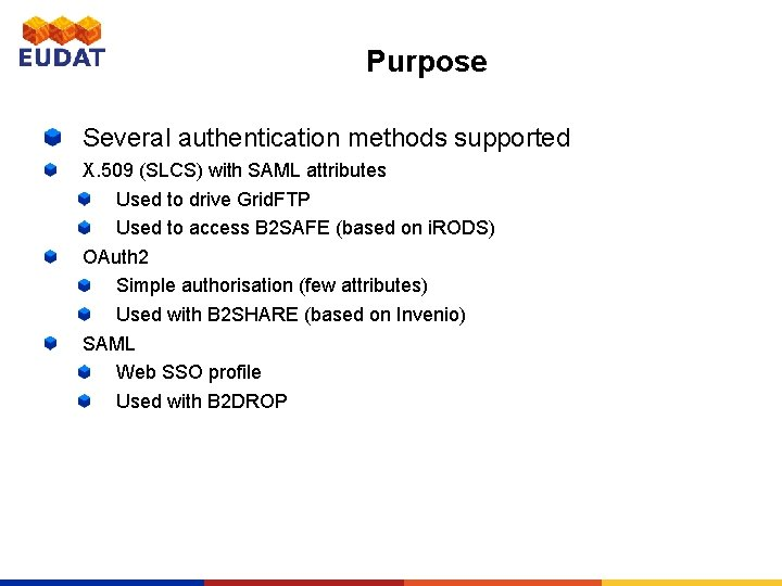 Purpose Several authentication methods supported X. 509 (SLCS) with SAML attributes Used to drive
