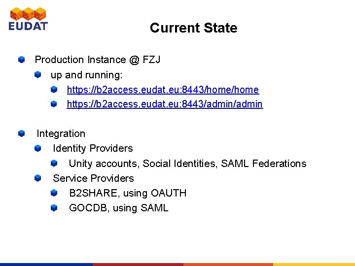 Current State Production Instance @ FZJ up and running: https: //b 2 access. eudat.