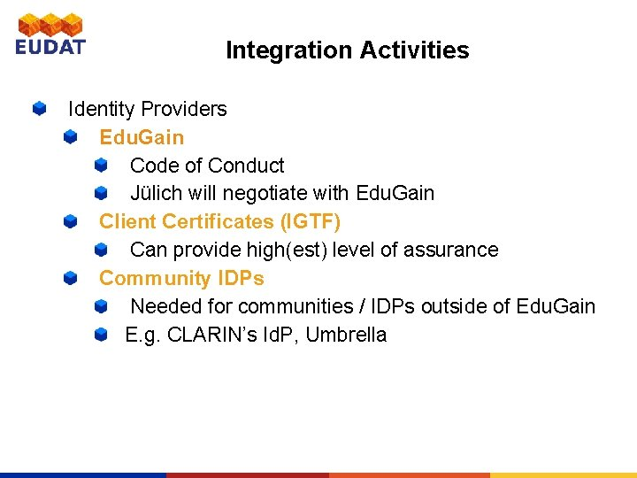 Integration Activities Identity Providers Edu. Gain Code of Conduct Jülich will negotiate with Edu.