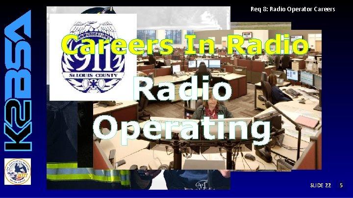 Req 8: Radio Operator Careers In Radio Operating SLIDE 22 3 12 4 5