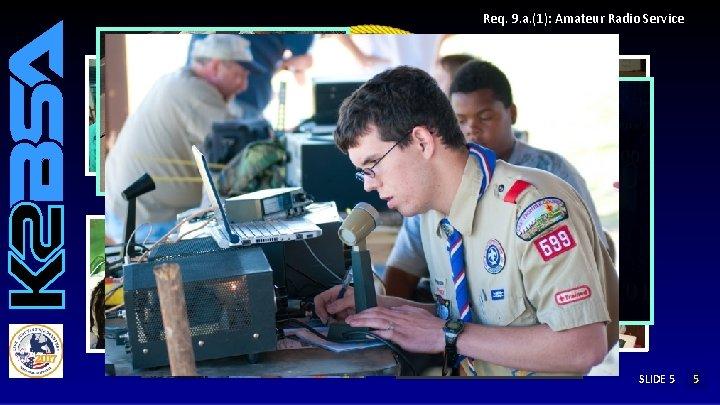 Req. 9. a. (1): Amateur Radio Service AMATEUR RADIO SERVICE SLIDE 5 12 5