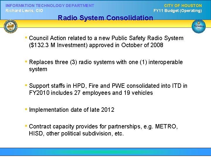 INFORMATION TECHNOLOGY DEPARTMENT Richard Lewis, CIO CITY OF HOUSTON FY 11 Budget (Operating) Radio