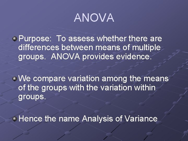 ANOVA Purpose: To assess whethere are differences between means of multiple groups. ANOVA provides
