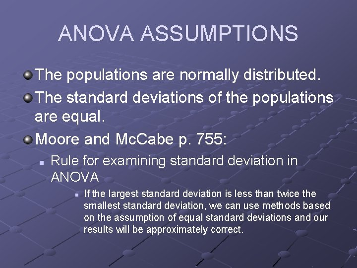 ANOVA ASSUMPTIONS The populations are normally distributed. The standard deviations of the populations are
