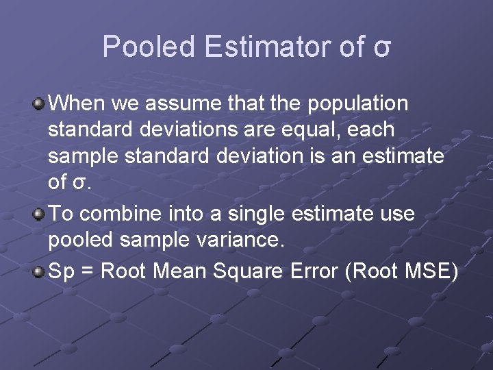 Pooled Estimator of σ When we assume that the population standard deviations are equal,