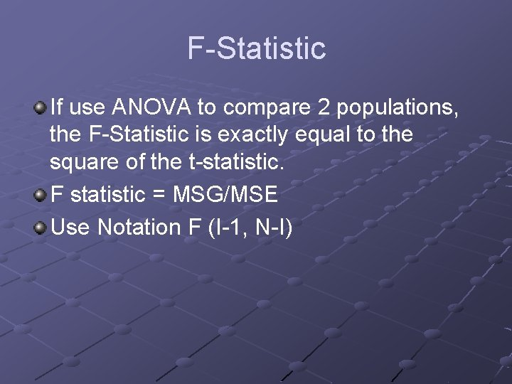 F-Statistic If use ANOVA to compare 2 populations, the F-Statistic is exactly equal to