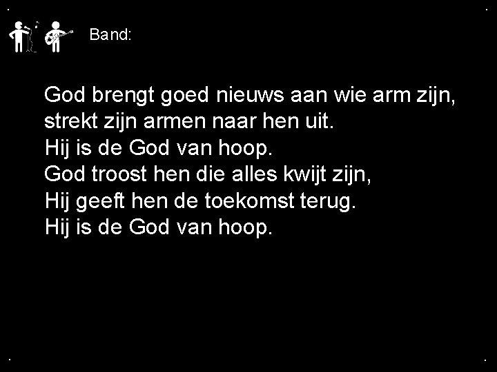 . . Band: God brengt goed nieuws aan wie arm zijn, strekt zijn armen