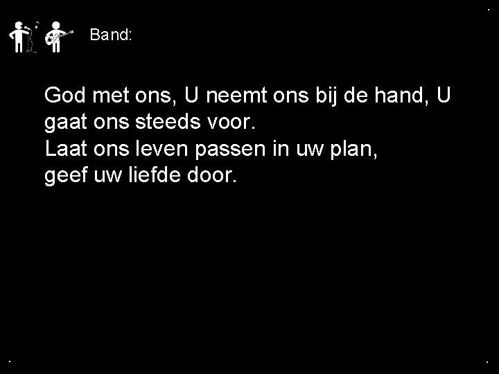 . . Band: God met ons, U neemt ons bij de hand, U gaat