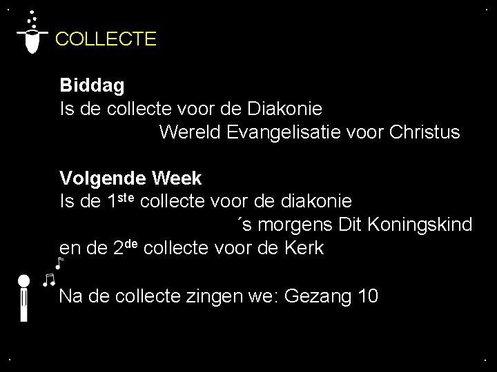 . . COLLECTE Biddag Is de collecte voor de Diakonie Wereld Evangelisatie voor Christus