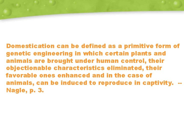 Domestication can be defined as a primitive form of genetic engineering in which certain