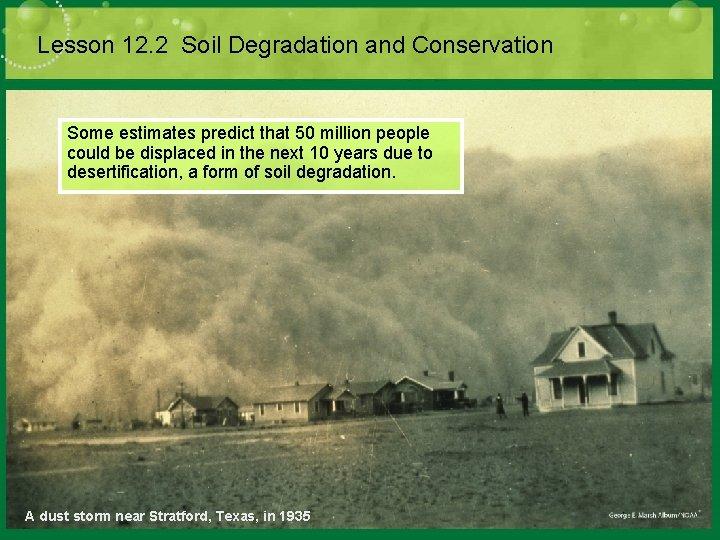 Lesson 12. 2 Soil Degradation and Conservation Some estimates predict that 50 million people