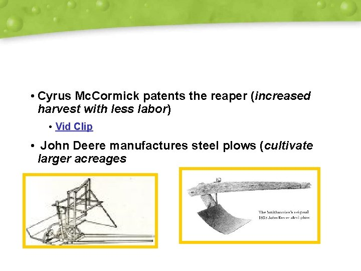 • Cyrus Mc. Cormick patents the reaper (increased harvest with less labor) •