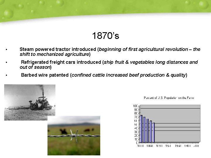 1870's • Steam powered tractor introduced (beginning of first agricultural revolution – the shift