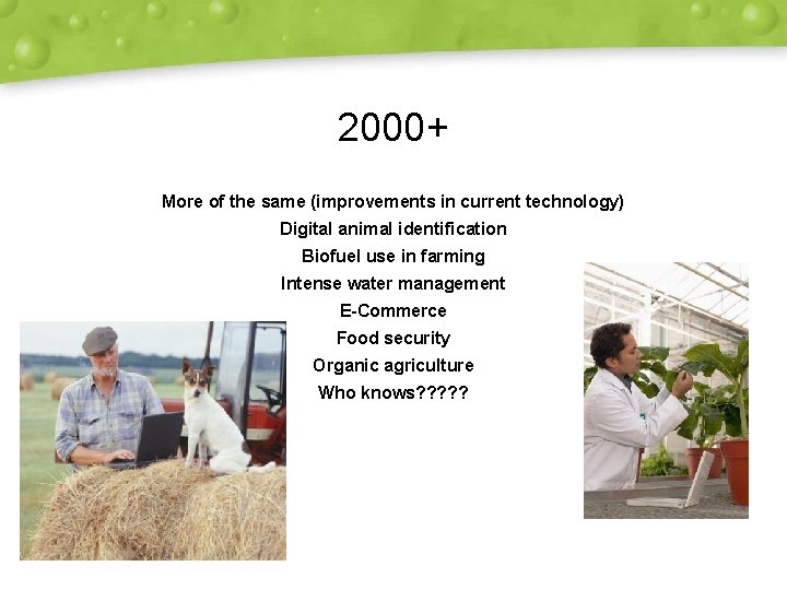2000+ More of the same (improvements in current technology) Digital animal identification Biofuel use