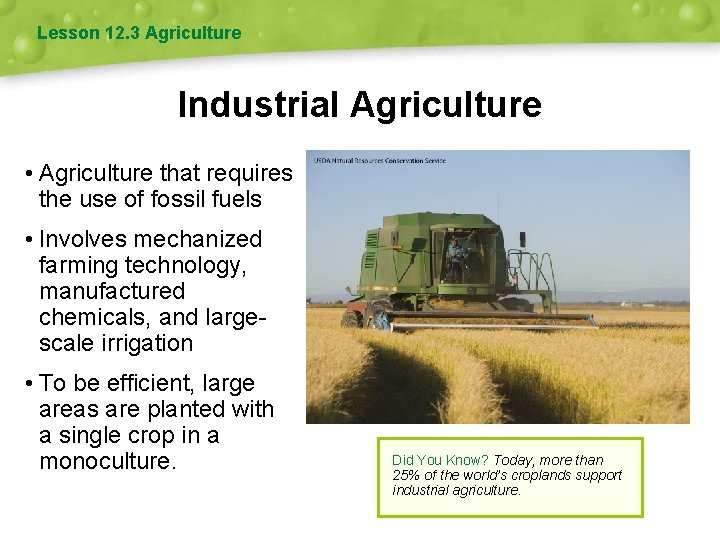 Lesson 12. 3 Agriculture Industrial Agriculture • Agriculture that requires the use of fossil