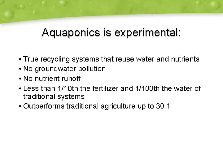 Aquaponics is experimental: • True recycling systems that reuse water and nutrients • No